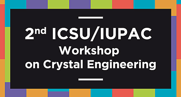 2nd ICSU/IUPAC Workshop on Crystal Engineering