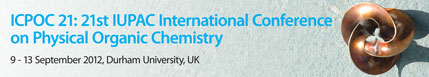 ICPOC 21: 21st IUPAC International Conference on Physical Organic Chemistry 9-13 September 2012, Durham University, UK