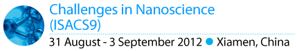 Challenges in Nanoscience (ISACS9) 31 August - 3 September 2012 . Xiamen, China
