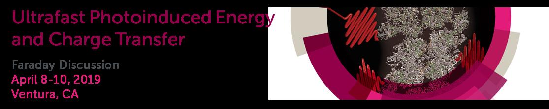 ultrafast photoinduced energy, charge transfer, faraday discussion, april 2019, ventura, california, ca