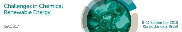 Challenges in Chemical Renewable Energy ISACS17 8-11 September 2015 Rio de Janeiro, Brazil